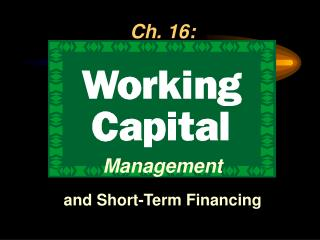 Ch. 16: Management and Short-Term Financing