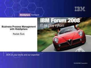 Business Process Management with  WebSphere Radek Šulc