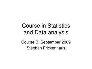 Course in Statistics and Data analysis