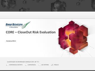CORE –  CloseOut Risk Evaluation Outubro/2012