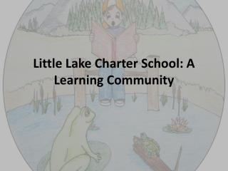 Little Lake Charter School: A Learning Community