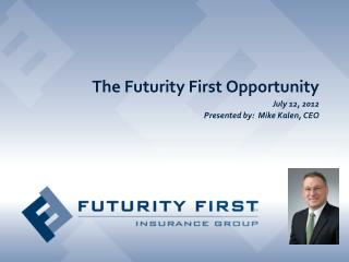 The Futurity First Opportunity July 12, 2012 Presented by:  Mike Kalen, CEO