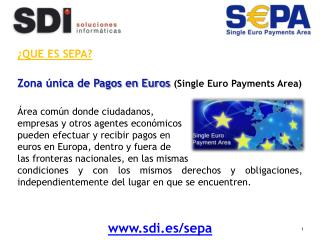 ¿QUE ES SEPA? Zona única de Pagos en Euros  (Single Euro  Payments Area )
