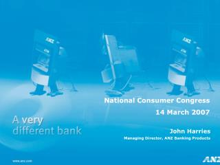 John Harries Managing Director, ANZ Banking Products