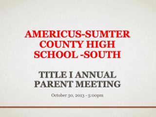 Americus-Sumter County High School  -South Title I Annual  Parent  Meeting