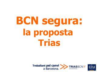 BCN segura: la proposta  Trias