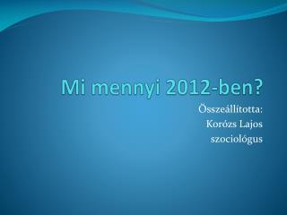 Mi mennyi 2012-ben?