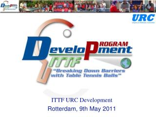 ITTF URC Development Rotterdam, 9th May 2011