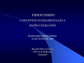 FIDEICOMISO  CONCEPTOS FUNDAMENTALES Y ESTRUCTURACIÓN