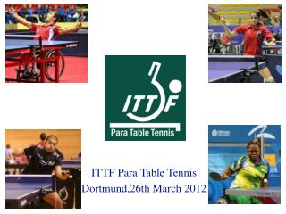 ITTF Para Table Tennis Dortmund,26th March 2012