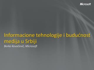 Informacione tehnologije i buducnost medija u Srbiji Borko Kovacevic, Microsoft