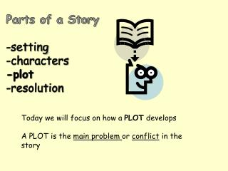 Parts of a Story -setting -characters -plot -resolution