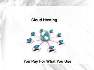 Cloud Hosting- You Pay For What You Use