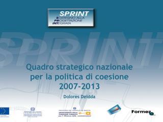 Quadro strategico nazionale per la politica di coesione 2007-2013 Dolores Deidda