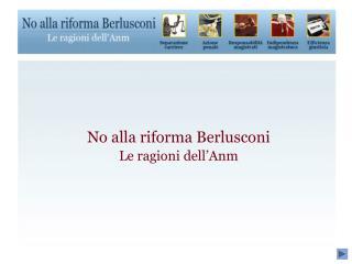 No alla riforma Berlusconi Le ragioni dell'Anm