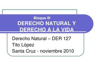 Bloque III DERECHO NATURAL Y DERECHO A LA VIDA