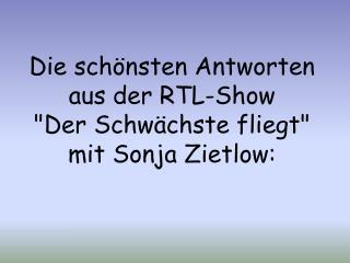 """Die schönsten Antworten aus der RTL-Show """"Der Schwächste fliegt"""" mit Sonja Zietlow:"""