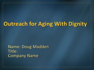 Outreach for Aging With Dignity