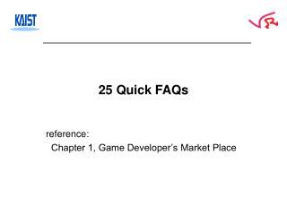 25 Quick FAQs