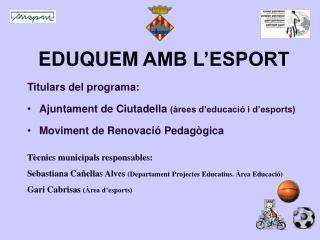 Titulars del programa: Ajuntament de Ciutadella  (àrees d'educació i d'esports)