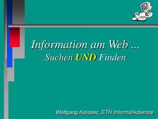 Information am Web ... Suchen  UND  Finden