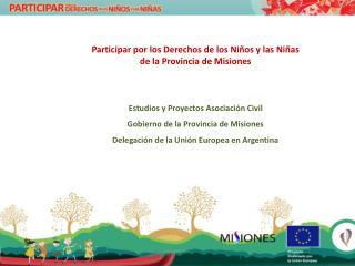 Participar por los Derechos de los Ni os y las Ni as  de la Provincia de Misiones    Estudios y Proyectos Asociaci n Civ