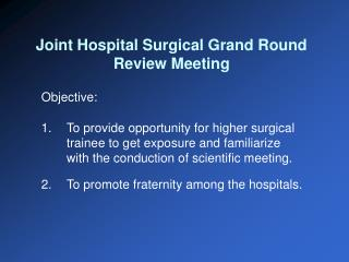 Joint Hospital Surgical Grand Round Review Meeting
