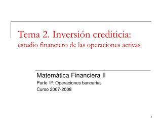 Tema 2. Inversi�n crediticia:  estudio financiero de las operaciones activas.