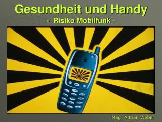 Gesundheit und Handy -  Risiko Mobilfunk -