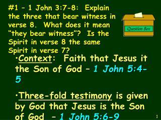 Context :  Faith that Jesus it the Son of God – 1 John 5:4-5