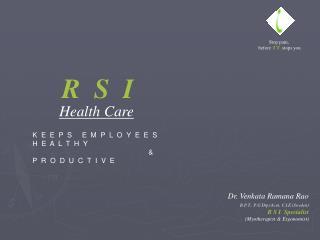 Dr. Venkata Ramana Rao                B.P.T., P.G Dip.Acu, C.I.E Sweden R S I  Specialist  Myotherapist  Ergonomist