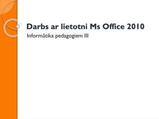 Darbs ar lietotni Ms Office 2010