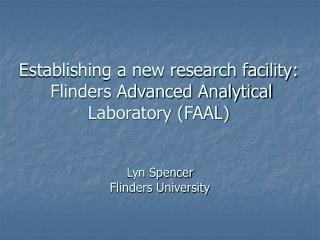 Establishing a new research facility:  Flinders Advanced Analytical Laboratory (FAAL)