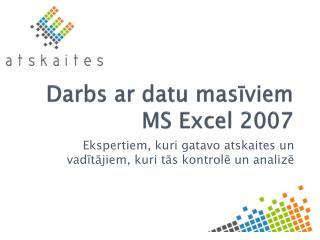Darbs ar datu masīviem MS Excel 2007