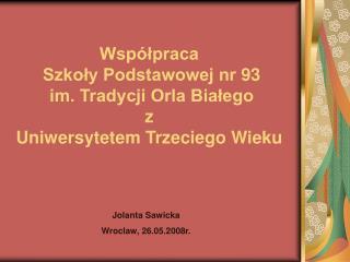 Współpraca   Szkoły Podstawowej nr 93  im. Tradycji Orla Białego z  Uniwersytetem Trzeciego Wieku