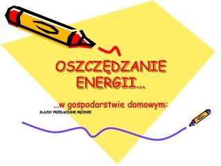 OSZCZĘDZANIE ENERGII…
