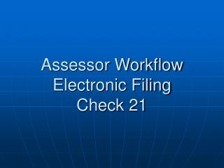 Assessor Workflow Electronic Filing Check 21