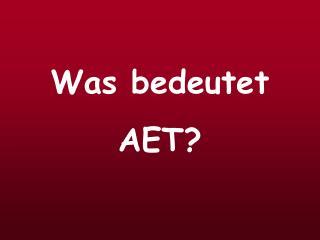 Was bedeutet  AET?
