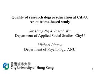 Objective To evaluate the quality of PhD/MPhil education at CityU Deliverables
