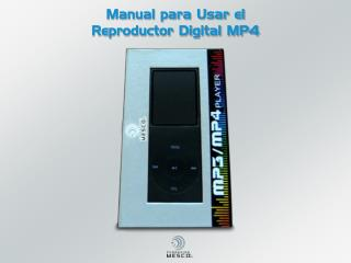 Manual para Usar el  Reproductor Digital MP4