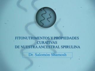 FITONUTRIMENTOS Y PROPIEDADES  CURATIVAS  DE NUESTRA ANCESTRAL SPIRULINA