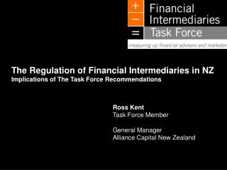 The Regulation of Financial Intermediaries in NZ Implications of The Task Force Recommendations