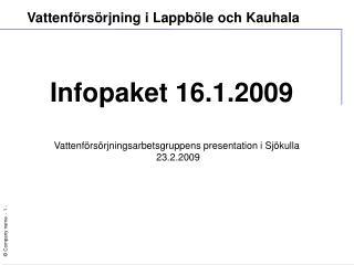 Infopaket 16.1.2009 Vattenförsörjningsarbetsgruppens presentation i Sjökulla  23.2.2009