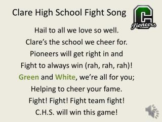 Hail to all we love so well. Clare�s the school we cheer for.  Pioneers will get right in and
