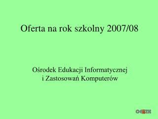 Oferta na rok szkolny 2007/08