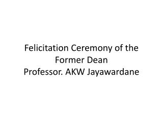 Felicitation Ceremony of the Former Dean Professor. AKW Jayawardane