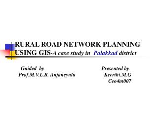 RURAL ROAD NETWORK PLANNING USING GIS-A case study in  Palakkad district