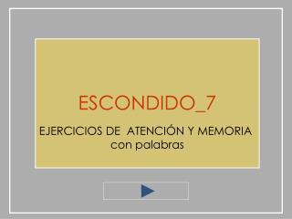 ESCONDIDO_7 EJERCICIOS DE  ATENCIÓN Y MEMORIA  con palabras