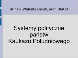 dr hab. Walenty Baluk, prof. UMCS