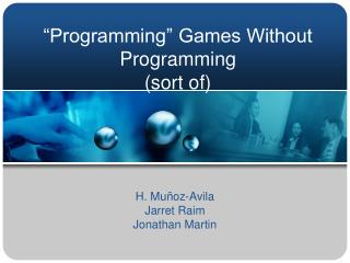 �Programming� Games Without Programming (sort of)